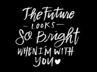 The Future is Bright When I'm With You ❤️