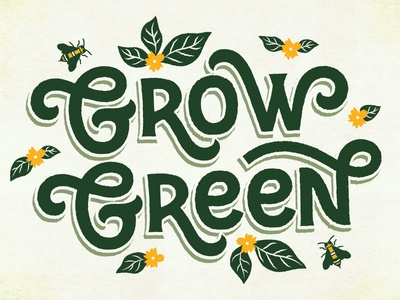 Grow Green grow leaves bees flowers environment