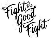 Fight the Good Fight Brush Lettering
