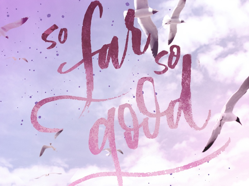 So Far So Good quote type typography lettering brush lettering
