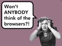 Won't anybody think of the browsers?!