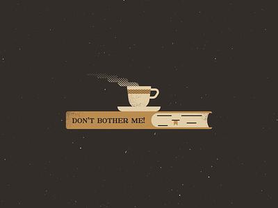 Don't Bother Me! coffee book vintage retro vectorart artist design illustrator graphicdesign digitalart digitaldesign vector illustration