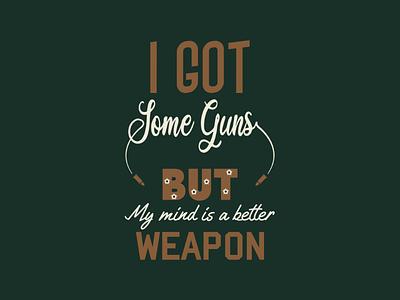 I Got Some Guns But My Mind Is A Better Weapon lettering typography logodesign mark artist design illustrator graphicdesign digitalart digitaldesign vector illustration