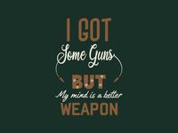 I Got Some Guns But My Mind Is A Better Weapon
