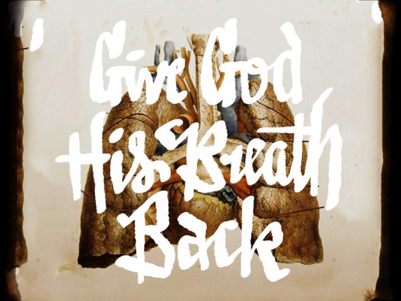 Givegodhisbreathback