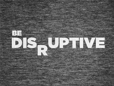 Be Disruptive typography shirt disruptive baseline graphic design