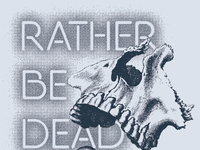 Rather Be Dead.