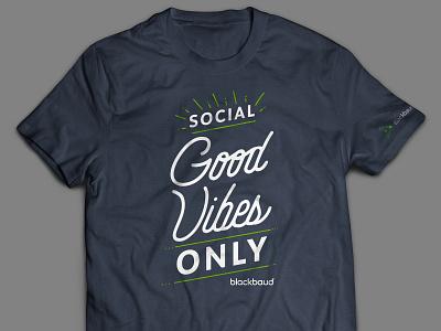 Social Good Vibes T-Shirt for Blackbaud tshirt design tote bag good vibes good vibes only social good typography design typography design illustration agency 545 blackbaud