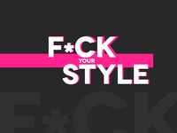 Fuck Your Style