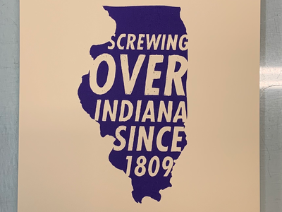 Screwing over Indiana since 1809 typography printmaking screenprint illinois