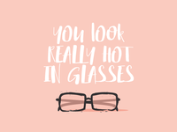 You look really hot in glasses