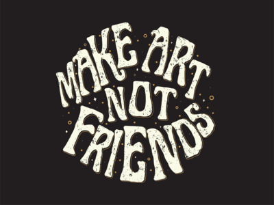 Make Art Not Friends vector sketch music charleston design print illustration typography lettering quote art song lyric sturgillsimpson