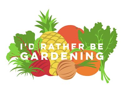 I'd Rather Be Gardening gardening garden vector typography adobe illustrator illustration illustrator fruits vegetables plants