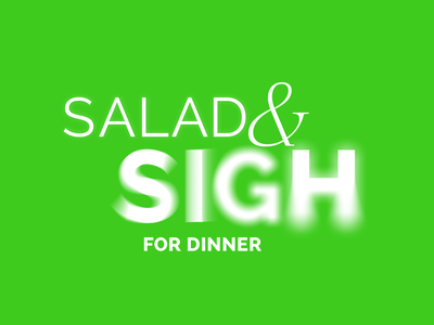Salad and Sigh fun with type typography