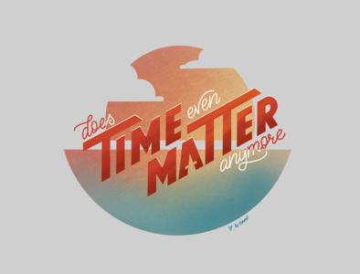Time Matter illustration procreate time texture gradient sunset type design graphic lettering quarantine handlettering