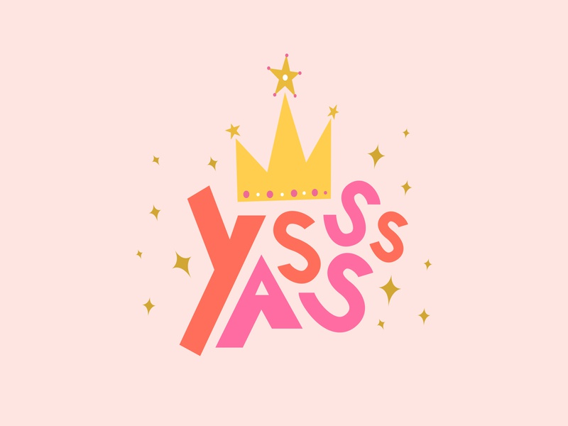 Yasss Queen color inspiration women lady feminism cute queen yasss handlettering lettering typography vector design graphic design illustration visual design