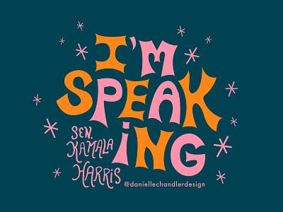 I'm Speaking - Future VP Kamala Harris kamala harris women quote debate vote biden harris 2020 vote blue politics feminism style letter calligraphy type handlettering lettering typography vector design illustration visual design