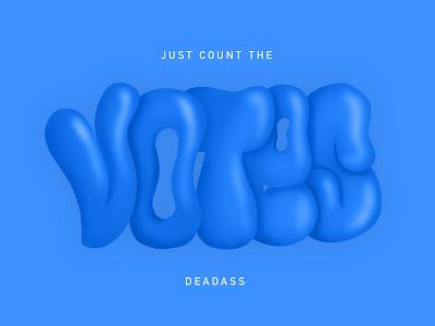 JUST COUNT THE VOTES. DEADASS. election 2020 vote2020 blue vote type procreate typography vector illustration design graphic design
