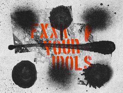 FXXK your Idols!