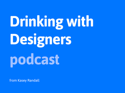 Drinking with Designers podcast collaboration empathy typography google insights artist cx technology product design design thinking design process podcast inspiration uxdesign uidesign uxui ux user experience user interface design