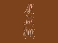 Ask. Seek. Knock.