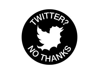 Twitter? No thanks thanks no twitter