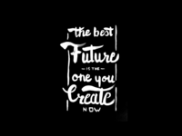 The Best Future Is The One You Create