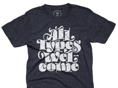 All Types Welcome Tee shirt apparel typography lettering welcome all types tshirt tee