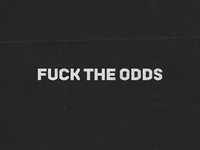 Fuck the odds
