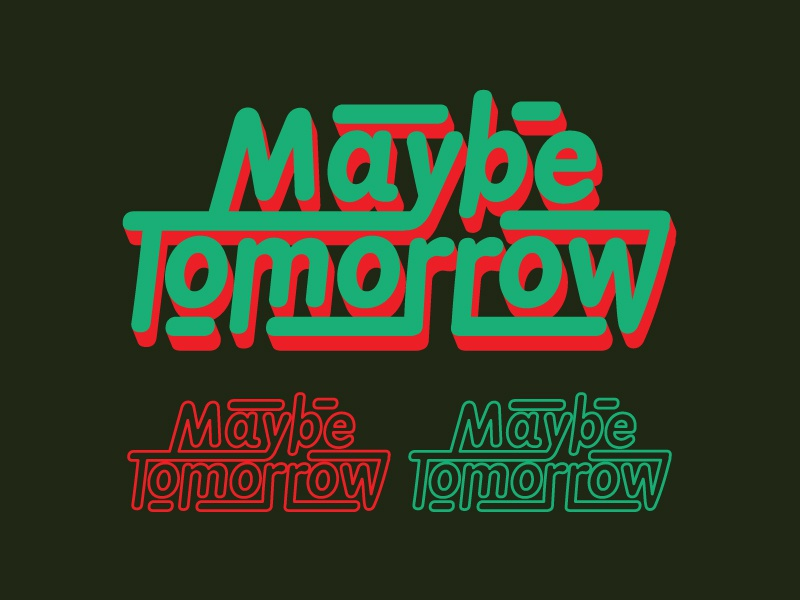Maybe Tomorrow Lettering round drop shadow outline saying moto maybe tomorrow typography text wordmark lettering