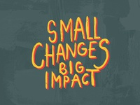 Small Changes Big Impact