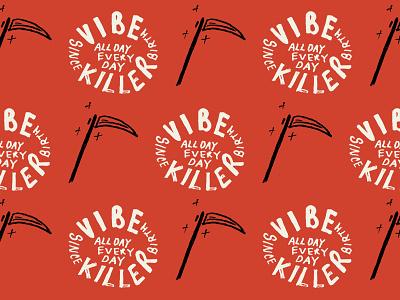 Don't Kill my Vibe hand drawn lettering type hand drawn texture pattern grim reaper reaper death text killer kill vibe
