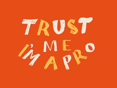 Trust Me I'm A Pro orange and yellow saying trust pro letters hand lettering lettering