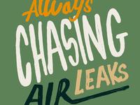 Always Chasing Air Leaks
