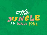 The Jungle Is Wild Y'all