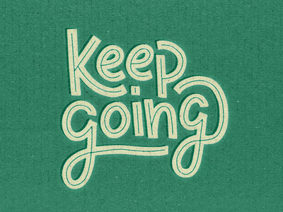 Keep Going time go cardboard texture type lettering keep going