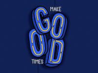 Make Good Times