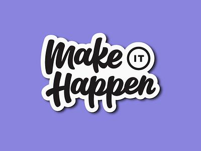 Make it Happen typography black purple sticker type script hand lettering illustration lettering