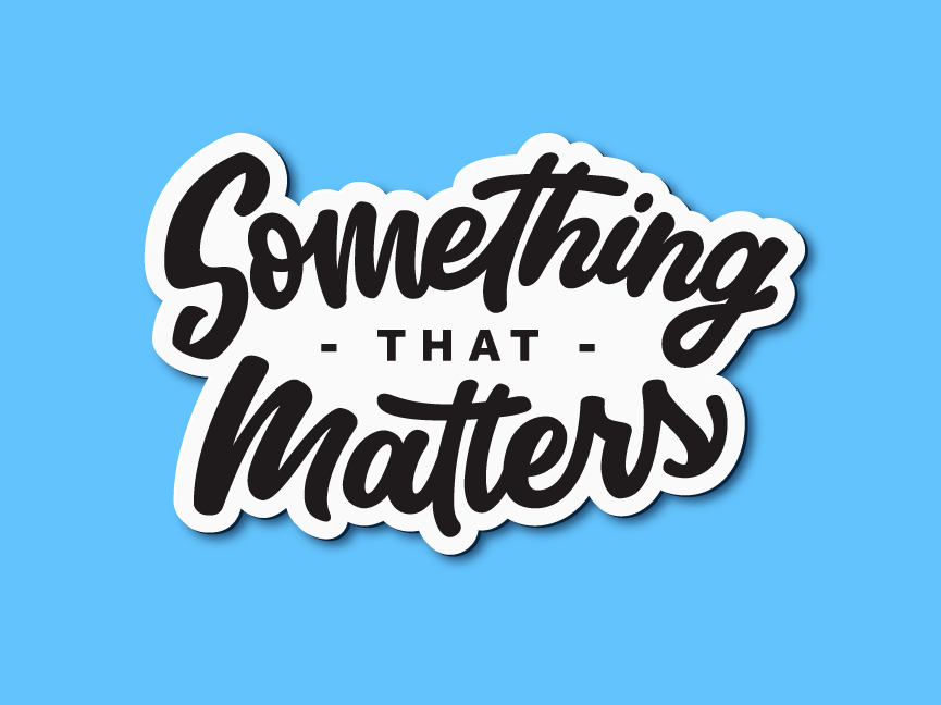 Something that Matters sticker typography script logo vector type hand lettering lettering