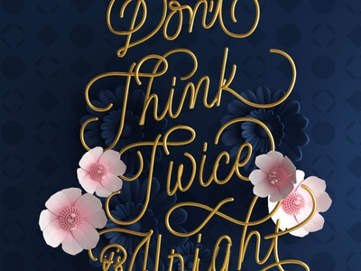 Don't think twice, it's alright lettering art bobdylan type lettering mexico 3d illustration