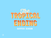 The Tropical Ending