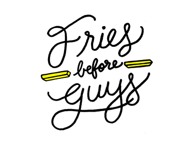 Fries Before Guys fries lettering fries before guys hand lettering galentines day