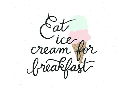 Eat Ice Cream For Breakfast  lettering breakfast ice cream hand lettering