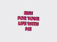 Run for your life with me