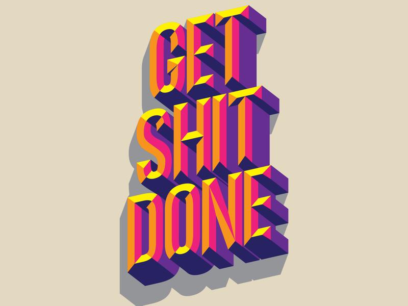 Get shit done 3d type get shit done design illustration lettering