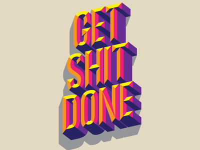 Get shit done 3d type get shit done design illustration lettering
