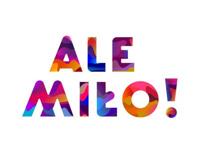 Ale Miło! magic bright happy fun colors letter milosc milo love komorowski filip typography