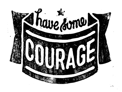 Have Some Courage Block Print have courage block print linocut ink texture white black carve stamp