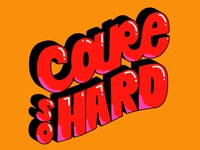 Care So Hard vector quotes lettering type mantra goodtypetuesday goodtype