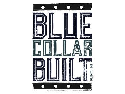 Blue Collar Built industrial blue collar mi michigan flint shirt t-shirt typography